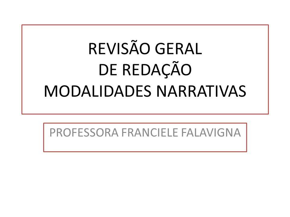 REVISÃO GERAL DE REDAÇÃO MODALIDADES NARRATIVAS PROFESSORA FRANCIELE FALAVIGNA