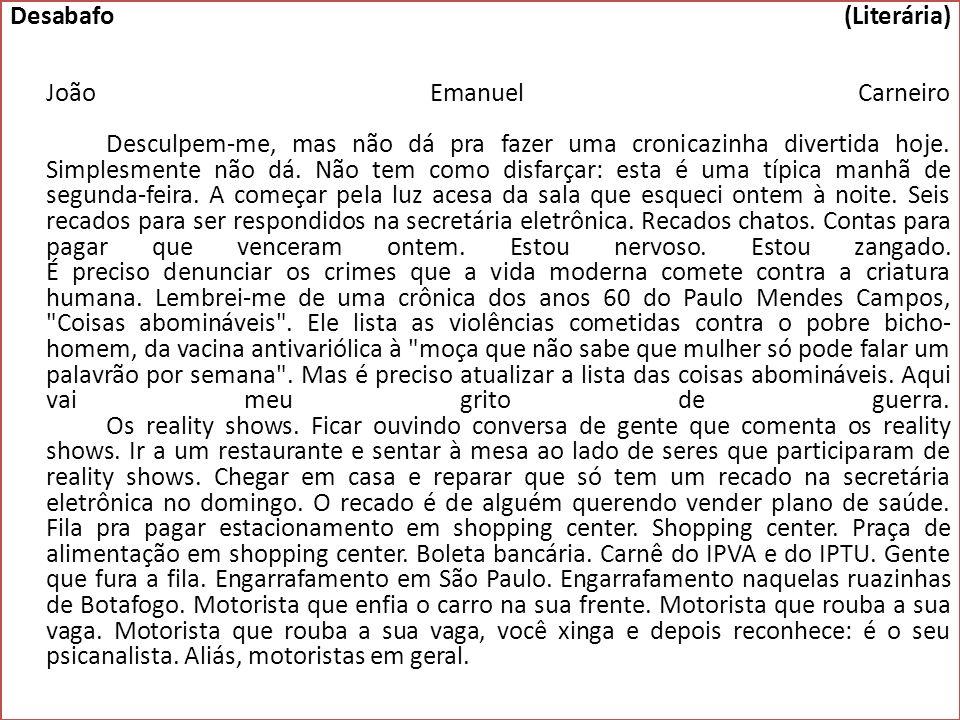 Desabafo (Literária) João Emanuel Carneiro Desculpem-me, mas não dá pra fazer uma cronicazinha divertida hoje.