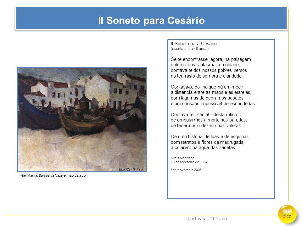 Português 11.º ano II Soneto para Cesário (escrito aí há 40 anos) Se te encontrasse, agora, na paisagem noturna dos fantasmas da cidade, contava-te do