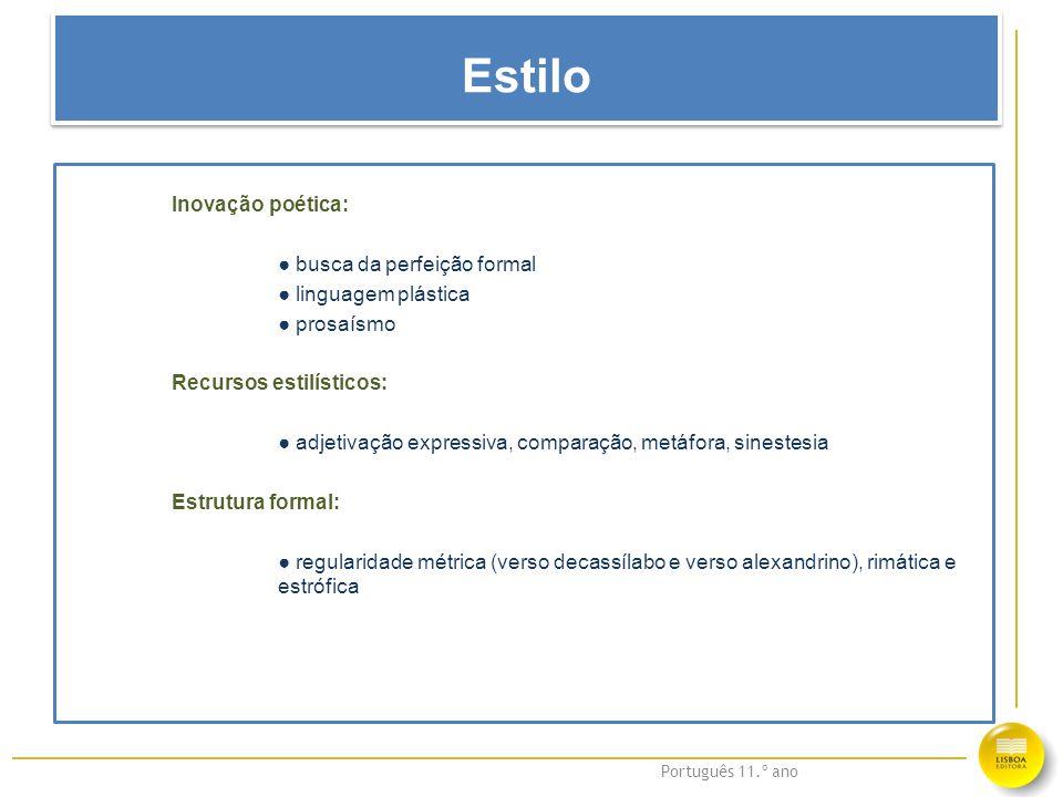 Português 11.º ano Estilo Inovação poética: ● busca da perfeição formal ● linguagem plástica ● prosaísmo Recursos estilísticos: ● adjetivação expressi