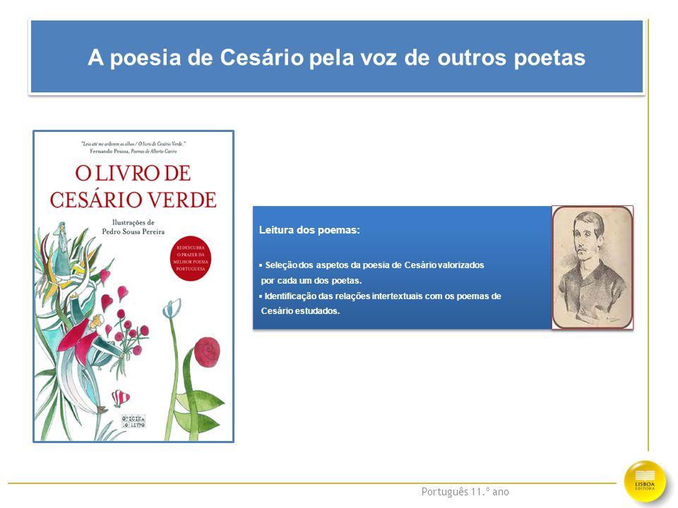 Português 11.º ano A poesia de Cesário pela voz de outros poetas Leitura dos poemas: ▪ Seleção dos aspetos da poesia de Cesário valorizados por cada u