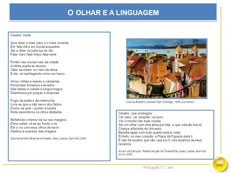 Português 11.º ano O OLHAR E A LINGUAGEM Cesário Verde Quis dizer o mais claro e o mais corrente Em fala chã e em lúcida esquadria Ser e dizer na just