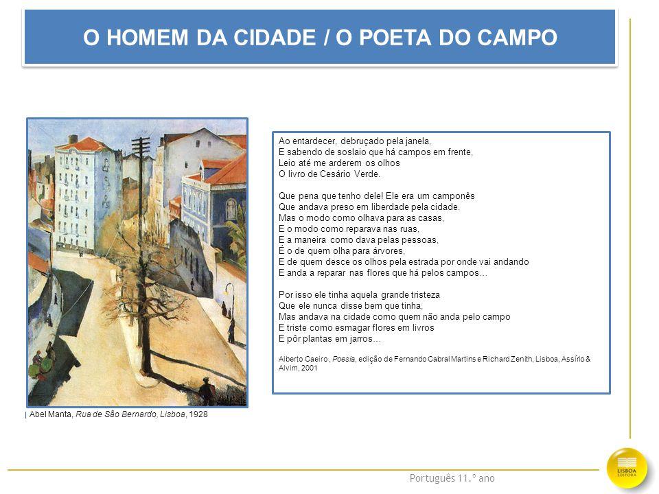 Português 11.º ano O HOMEM DA CIDADE / O POETA DO CAMPO Ao entardecer, debruçado pela janela, E sabendo de soslaio que há campos em frente, Leio até m