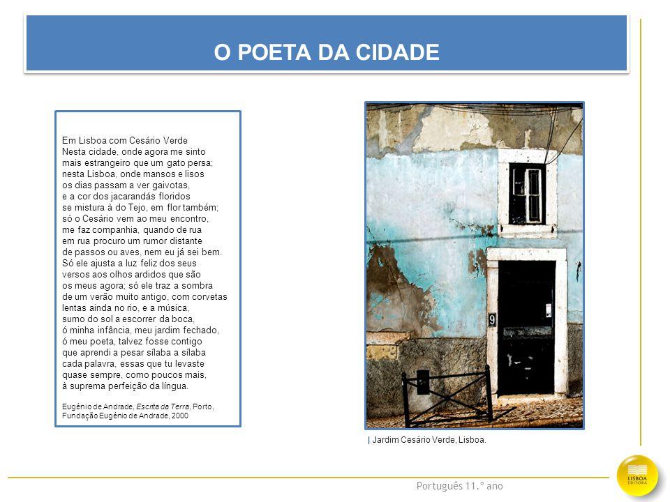 Português 11.º ano O POETA DA CIDADE Em Lisboa com Cesário Verde Nesta cidade, onde agora me sinto mais estrangeiro que um gato persa; nesta Lisboa, o