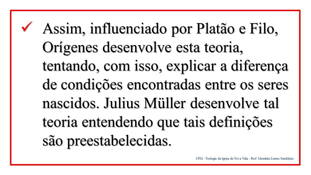 CFM - Teologia da Igreja de Nova Vida - Prof. Martinho Lutero Semblano Assim, influenciado por Platão e Filo, Orígenes desenvolve esta teoria, tentand