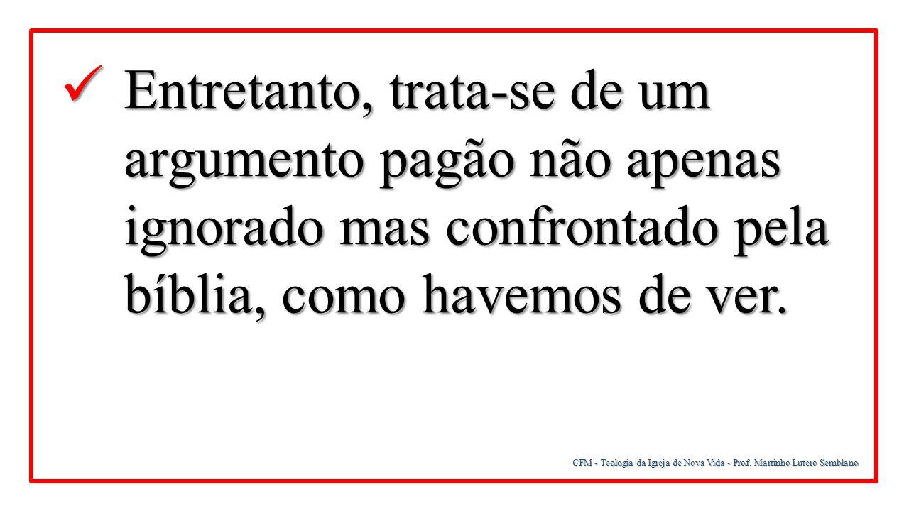 CFM - Teologia da Igreja de Nova Vida - Prof. Martinho Lutero Semblano Entretanto, trata-se de um argumento pagão não apenas ignorado mas confrontado