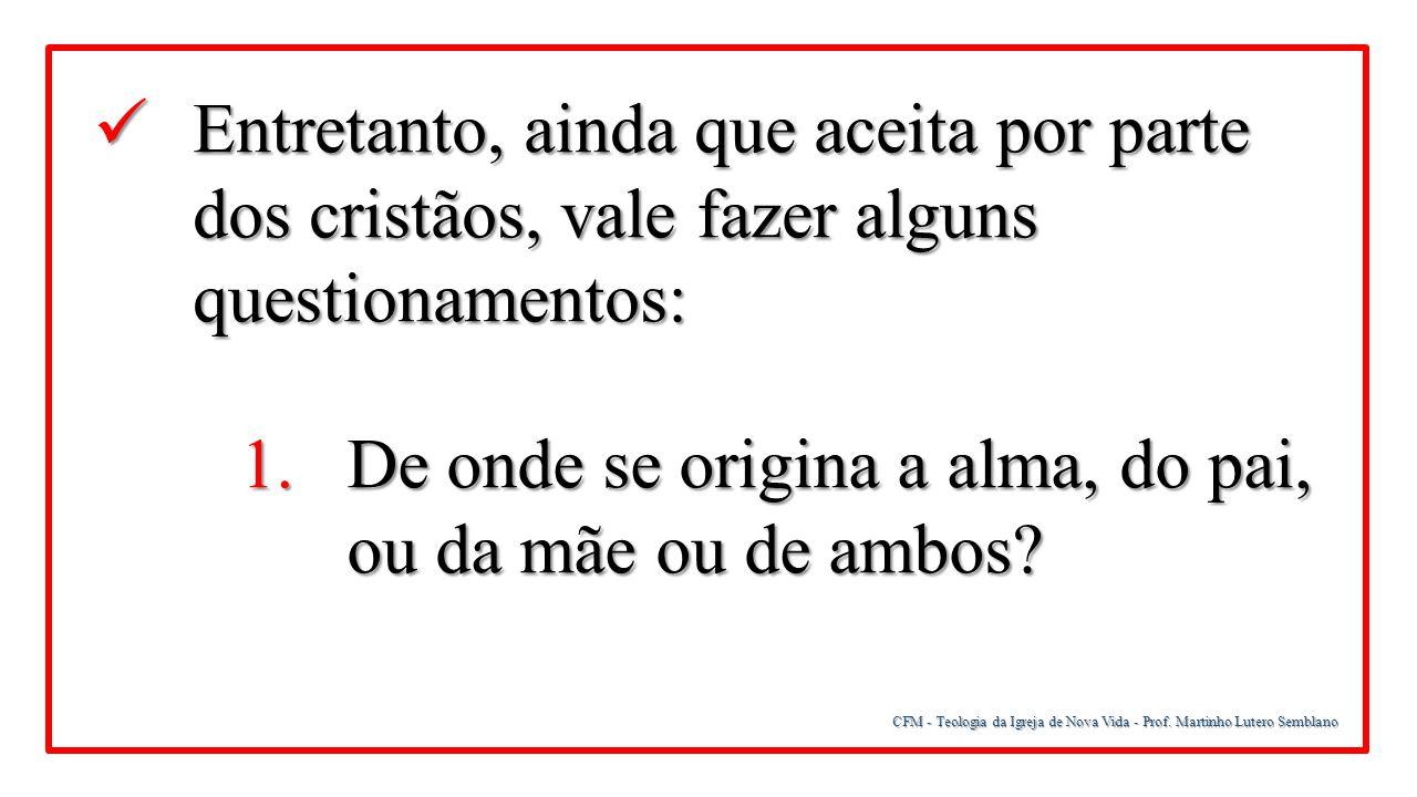 CFM - Teologia da Igreja de Nova Vida - Prof. Martinho Lutero Semblano Entretanto, ainda que aceita por parte dos cristãos, vale fazer alguns question