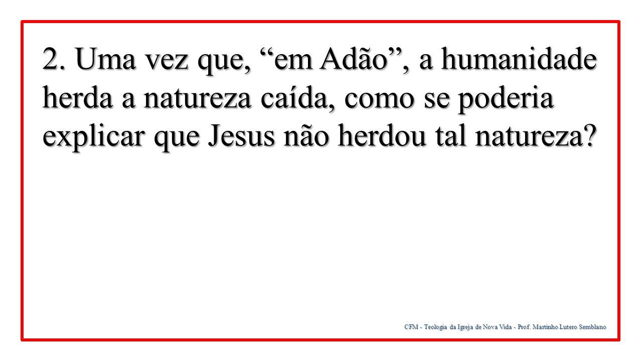 """CFM - Teologia da Igreja de Nova Vida - Prof. Martinho Lutero Semblano 2. Uma vez que, """"em Adão"""", a humanidade herda a natureza caída, como se poderia"""