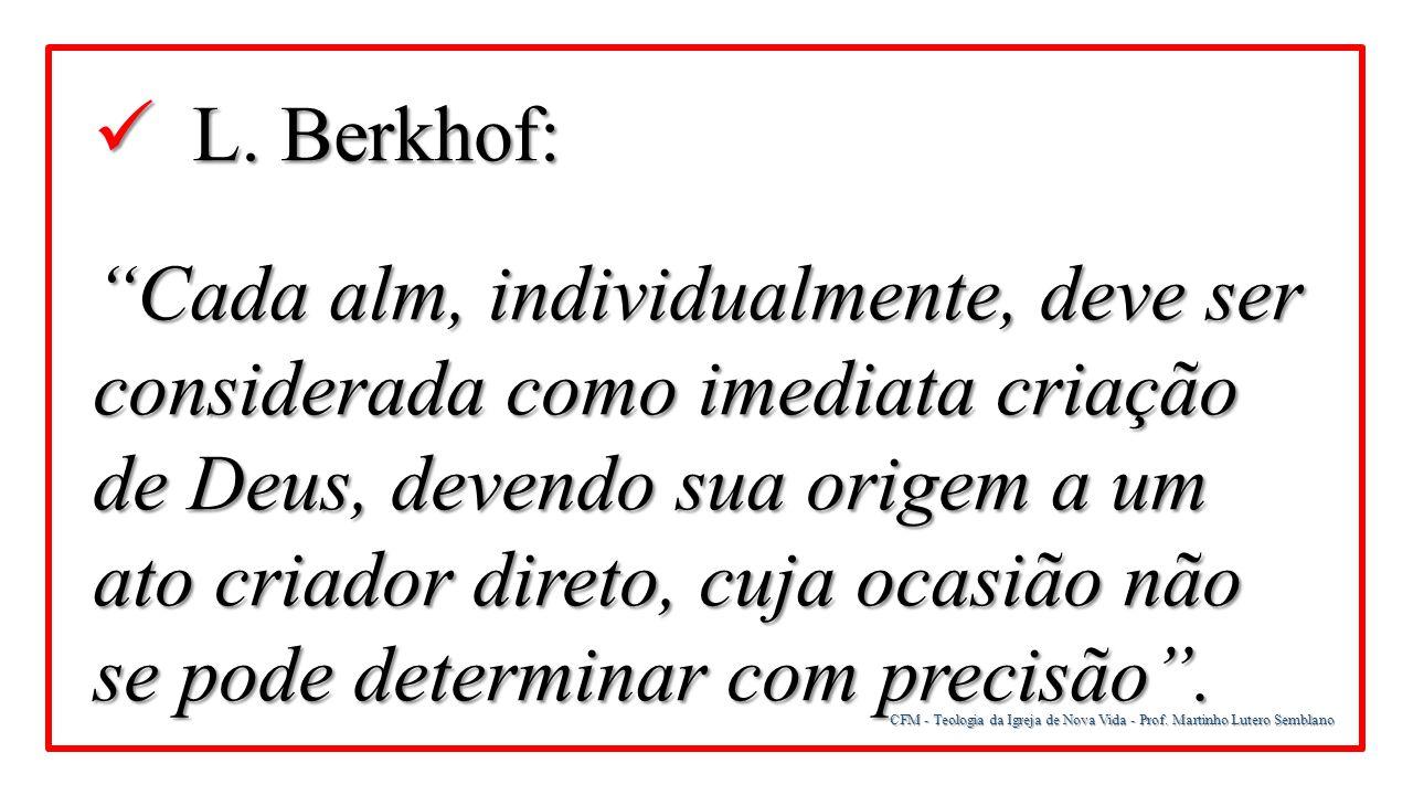 """CFM - Teologia da Igreja de Nova Vida - Prof. Martinho Lutero Semblano L. Berkhof: L. Berkhof: """"Cada alm, individualmente, deve ser considerada como i"""