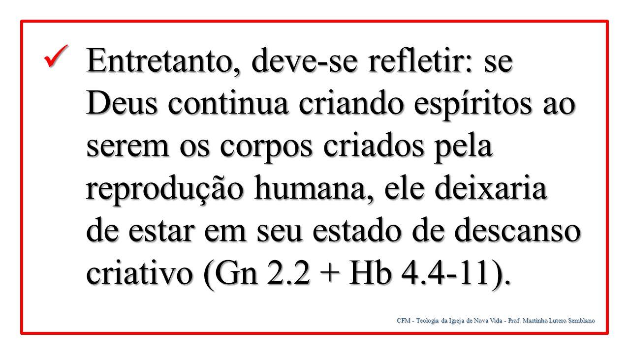 CFM - Teologia da Igreja de Nova Vida - Prof. Martinho Lutero Semblano Entretanto, deve-se refletir: se Deus continua criando espíritos ao serem os co