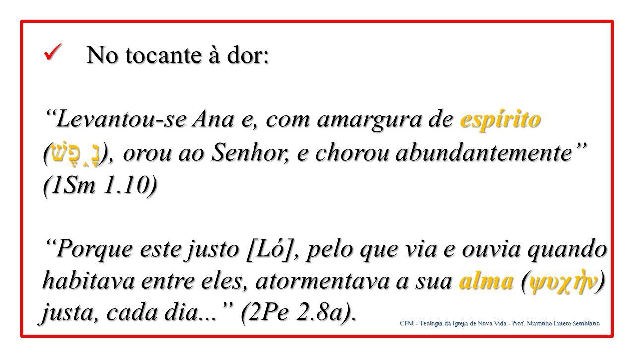 """CFM - Teologia da Igreja de Nova Vida - Prof. Martinho Lutero Semblano No tocante à dor: No tocante à dor: """"Levantou-se Ana e, com amargura de espírit"""