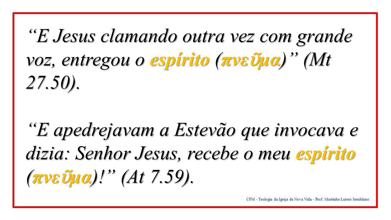 """CFM - Teologia da Igreja de Nova Vida - Prof. Martinho Lutero Semblano """"E Jesus clamando outra vez com grande voz, entregou o espírito (πνε ῦ μα)"""" (Mt"""