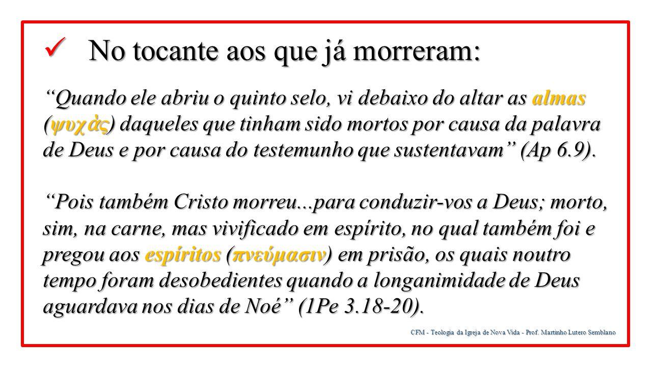 """CFM - Teologia da Igreja de Nova Vida - Prof. Martinho Lutero Semblano No tocante aos que já morreram: No tocante aos que já morreram: """"Quando ele abr"""
