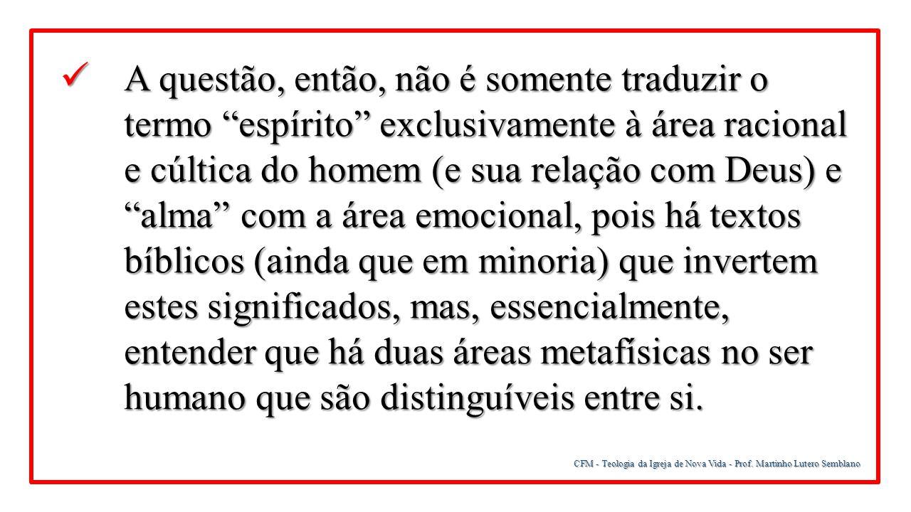 """CFM - Teologia da Igreja de Nova Vida - Prof. Martinho Lutero Semblano A questão, então, não é somente traduzir o termo """"espírito"""" exclusivamente à ár"""