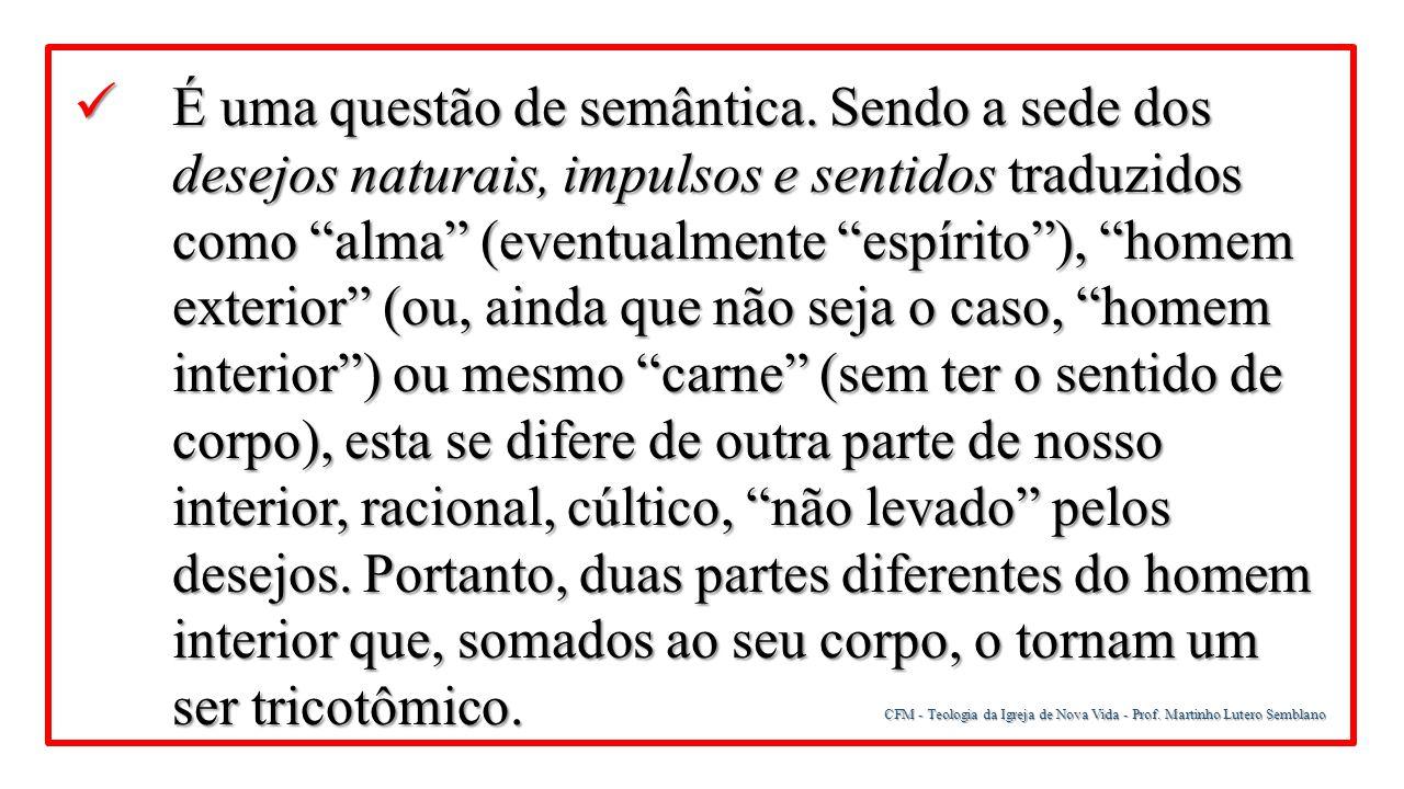 CFM - Teologia da Igreja de Nova Vida - Prof. Martinho Lutero Semblano É uma questão de semântica. Sendo a sede dos desejos naturais, impulsos e senti