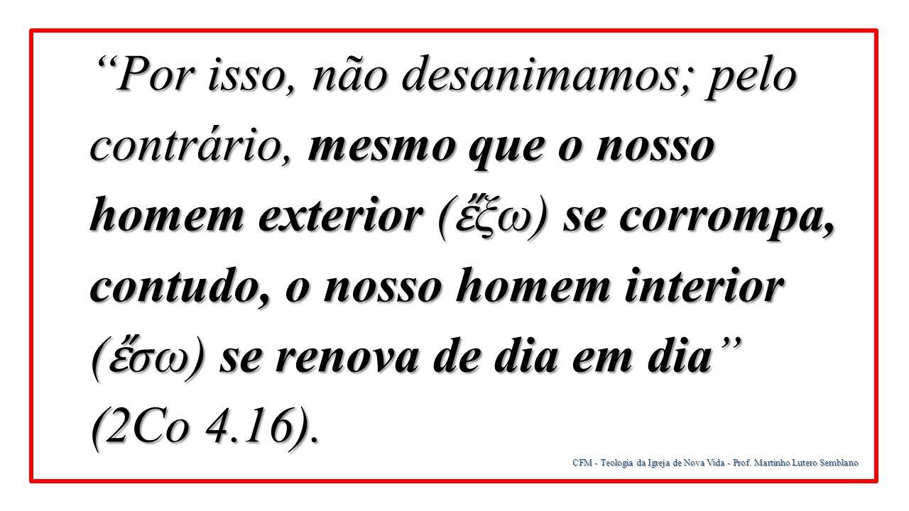 """CFM - Teologia da Igreja de Nova Vida - Prof. Martinho Lutero Semblano """"Por isso, não desanimamos; pelo contrário, mesmo que o nosso homem exterior ("""