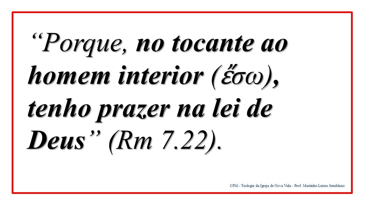 """CFM - Teologia da Igreja de Nova Vida - Prof. Martinho Lutero Semblano """"Porque, no tocante ao homem interior ( ἔ σω), tenho prazer na lei de Deus"""" (Rm"""