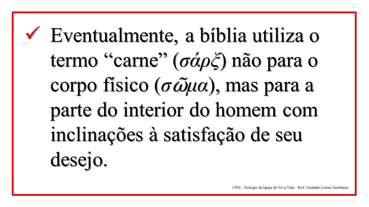 """Eventualmente, a bíblia utiliza o termo """"carne"""" (σάρξ) não para o corpo físico (σ ῶ μα), mas para a parte do interior do homem com inclinações à satis"""