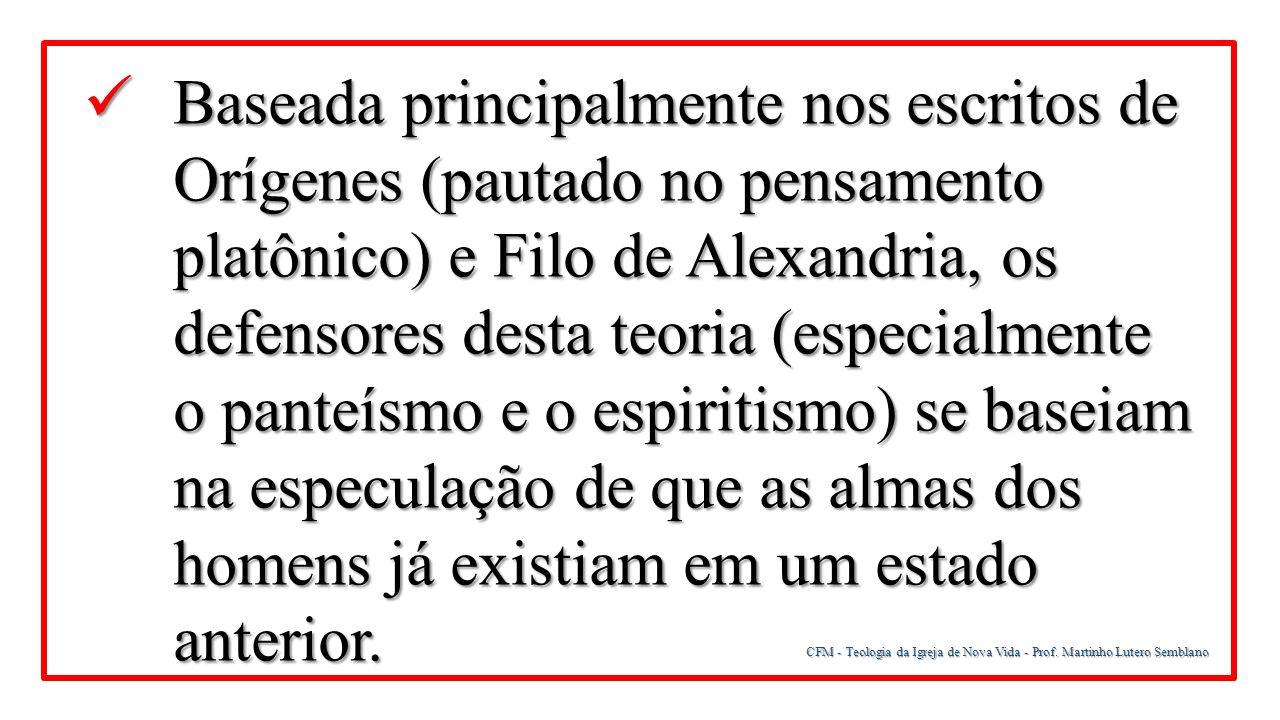 CFM - Teologia da Igreja de Nova Vida - Prof. Martinho Lutero Semblano Baseada principalmente nos escritos de Orígenes (pautado no pensamento platônic