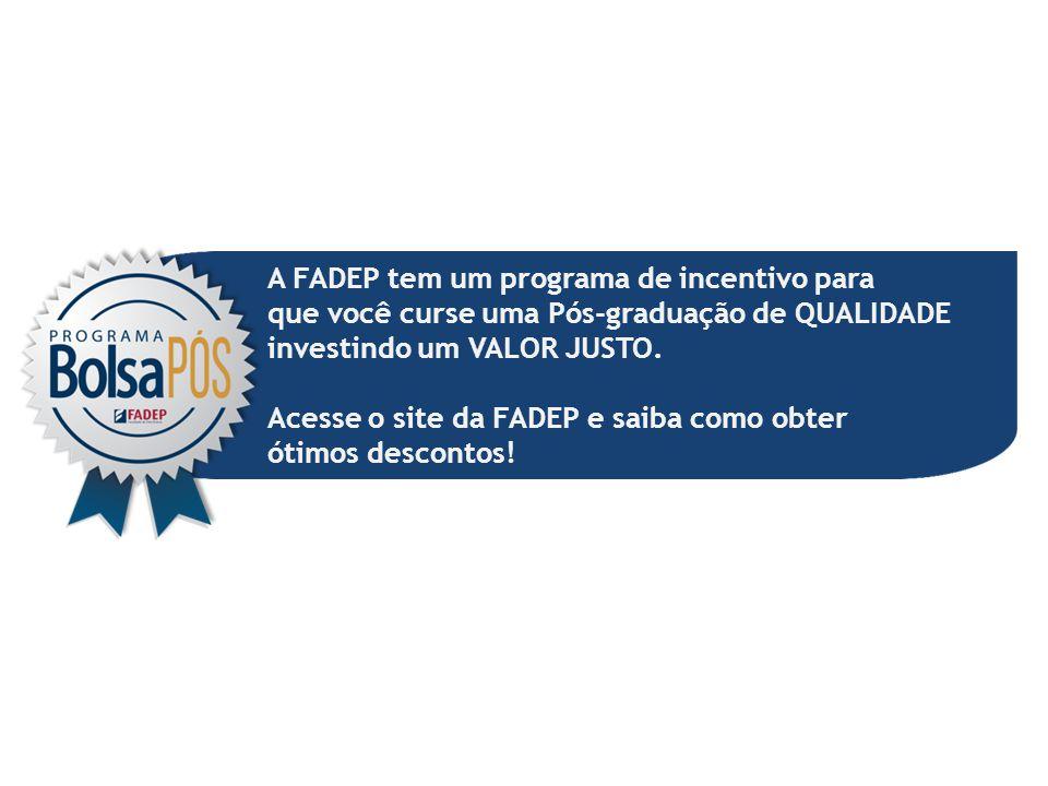 A FADEP tem um programa de incentivo para que você curse uma Pós-graduação de QUALIDADE investindo um VALOR JUSTO. Acesse o site da FADEP e saiba como