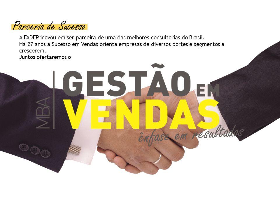 Parceria de Sucesso A FADEP inovou em ser parceira de uma das melhores consultorias do Brasil. Há 27 anos a Sucesso em Vendas orienta empresas de dive