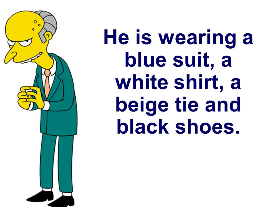 He is wearing a blue suit, a white shirt, a beige tie and black shoes.