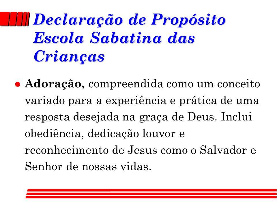 Declaração de Propósito Escola Sabatina das Crianças l Adoração, compreendida como um conceito variado para a experiência e prática de uma resposta desejada na graça de Deus.