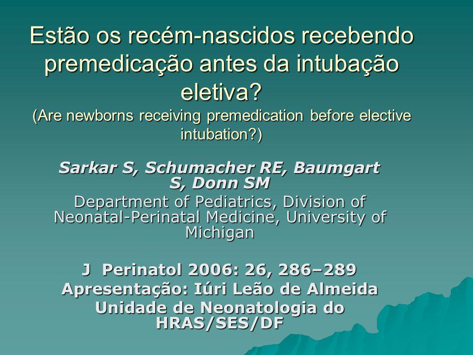 Estão os recém-nascidos recebendo premedicação antes da intubação eletiva? (Are newborns receiving premedication before elective intubation?) Sarkar S