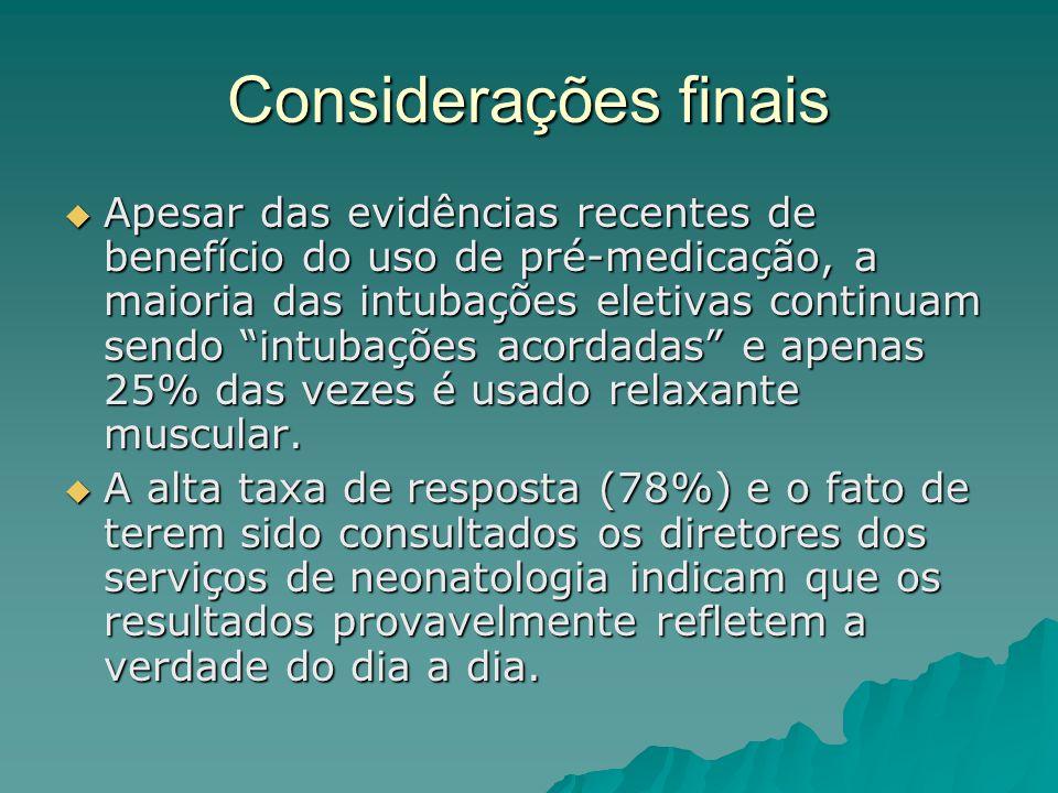 """Considerações finais  Apesar das evidências recentes de benefício do uso de pré-medicação, a maioria das intubações eletivas continuam sendo """"intubaç"""