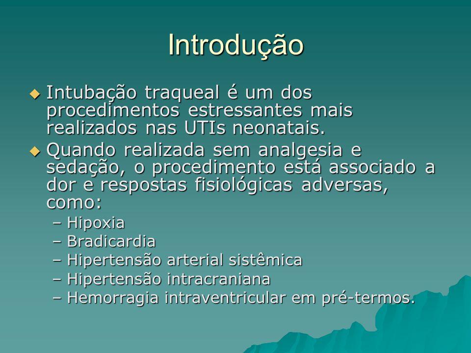 Introdução  Intubação traqueal é um dos procedimentos estressantes mais realizados nas UTIs neonatais.  Quando realizada sem analgesia e sedação, o