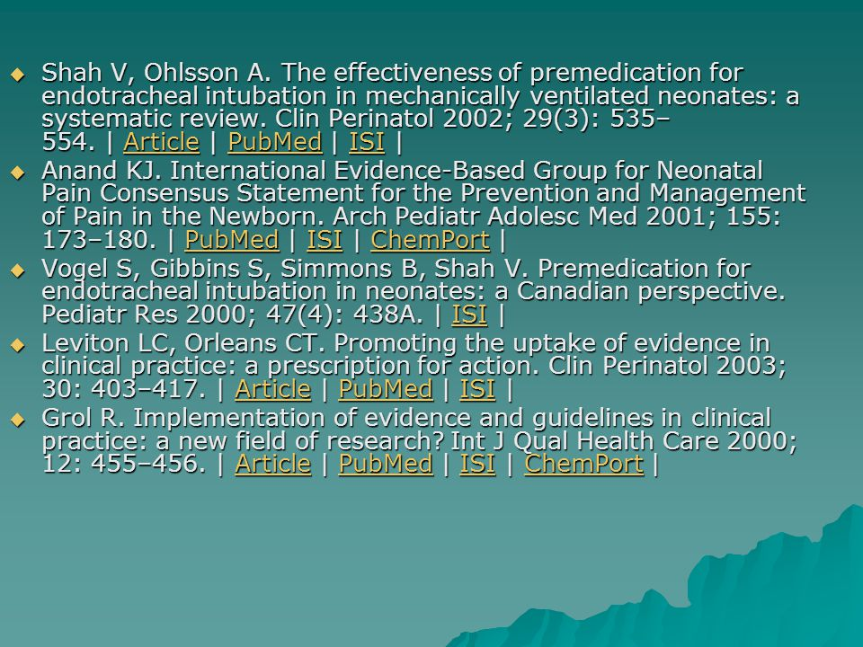  Shah V, Ohlsson A. The effectiveness of premedication for endotracheal intubation in mechanically ventilated neonates: a systematic review. Clin Per