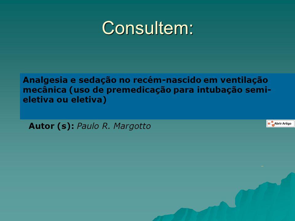 Consultem: Analgesia e sedação no recém-nascido em ventilação mecânica (uso de premedicação para intubação semi- eletiva ou eletiva) Autor (s): Paulo
