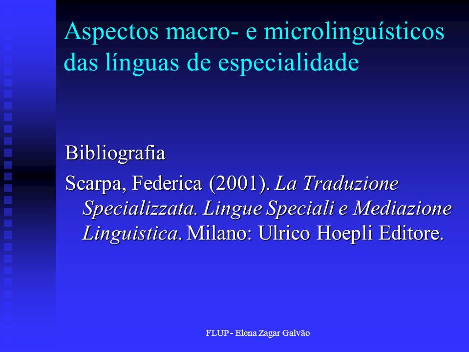 FLUP - Elena Zagar Galvão Aspectos macro- e microlinguísticos das línguas de especialidade Bibliografia Scarpa, Federica (2001). La Traduzione Special
