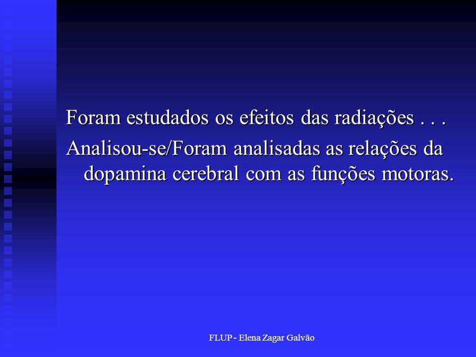 FLUP - Elena Zagar Galvão Foram estudados os efeitos das radiações... Analisou-se/Foram analisadas as relações da dopamina cerebral com as funções mot