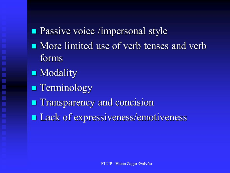 FLUP - Elena Zagar Galvão Passive voice /impersonal style Passive voice /impersonal style More limited use of verb tenses and verb forms More limited