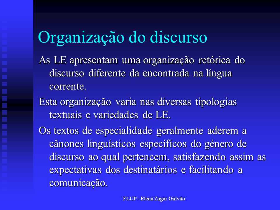 FLUP - Elena Zagar Galvão Organização do discurso As LE apresentam uma organização retórica do discurso diferente da encontrada na língua corrente. Es