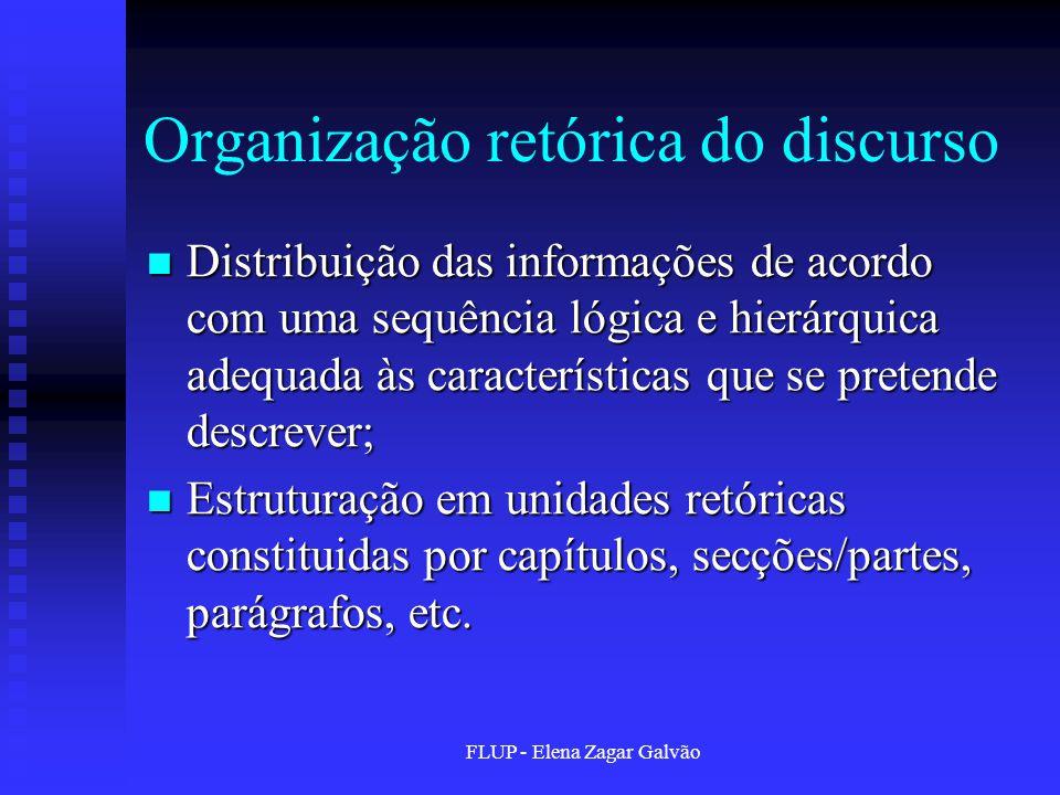 FLUP - Elena Zagar Galvão Organização retórica do discurso Distribuição das informações de acordo com uma sequência lógica e hierárquica adequada às c