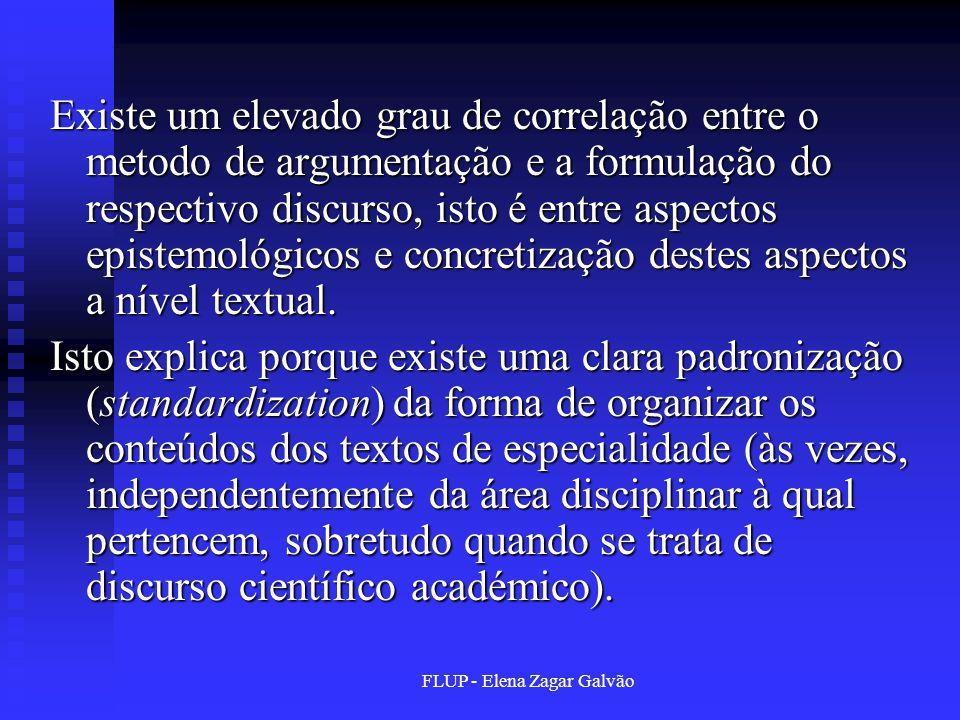 FLUP - Elena Zagar Galvão Existe um elevado grau de correlação entre o metodo de argumentação e a formulação do respectivo discurso, isto é entre aspectos epistemológicos e concretização destes aspectos a nível textual.