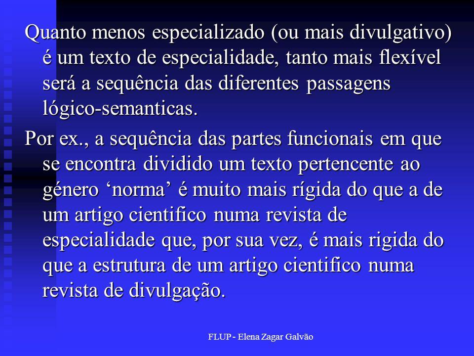 FLUP - Elena Zagar Galvão Quanto menos especializado (ou mais divulgativo) é um texto de especialidade, tanto mais flexível será a sequência das diferentes passagens lógico-semanticas.