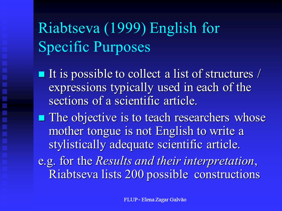 FLUP - Elena Zagar Galvão Riabtseva (1999) English for Specific Purposes It is possible to collect a list of structures / expressions typically used i