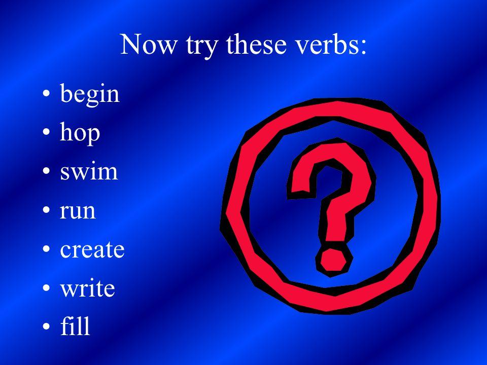 Em todos os outros casos, apenas acrescente –ing ao verbo. studystudying dodoing