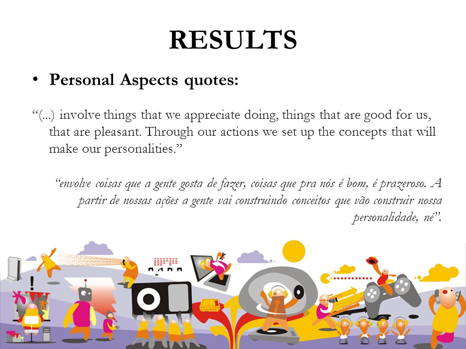 RESULTS Personal Aspects quotes: (...) involve things that we appreciate doing, things that are good for us, that are pleasant.