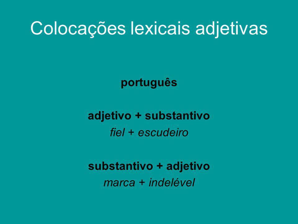 Colocações lexicais adjetivas português adjetivo + substantivo fiel + escudeiro substantivo + adjetivo marca + indelével