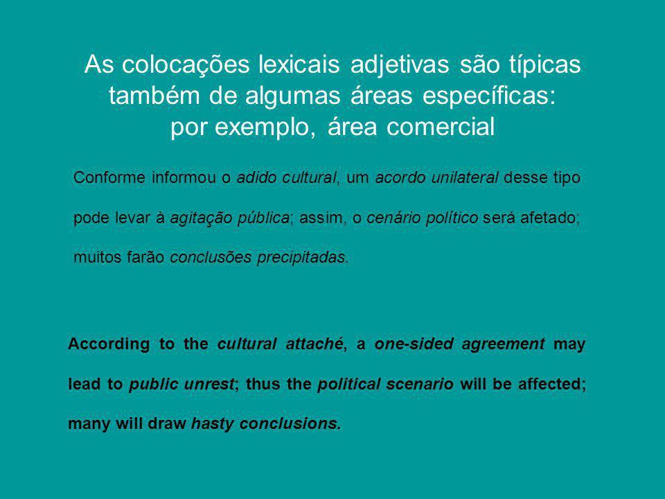 As colocações lexicais adjetivas são típicas também de algumas áreas específicas: por exemplo, área comercial Conforme informou o adido cultural, um a