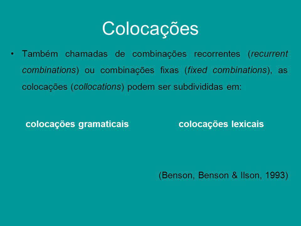 Colocações Também chamadas de combinações recorrentes (recurrent combinations) ou combinações fixas (fixed combinations), as colocações (collocations)