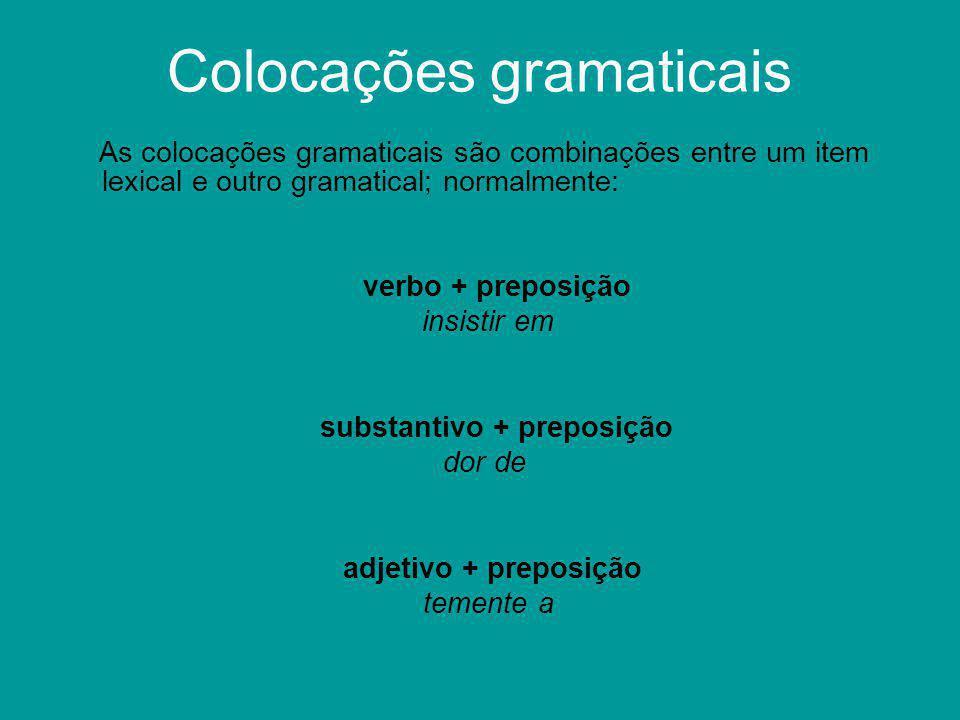 Colocações gramaticais As colocações gramaticais são combinações entre um item lexical e outro gramatical; normalmente: verbo + preposição insistir em