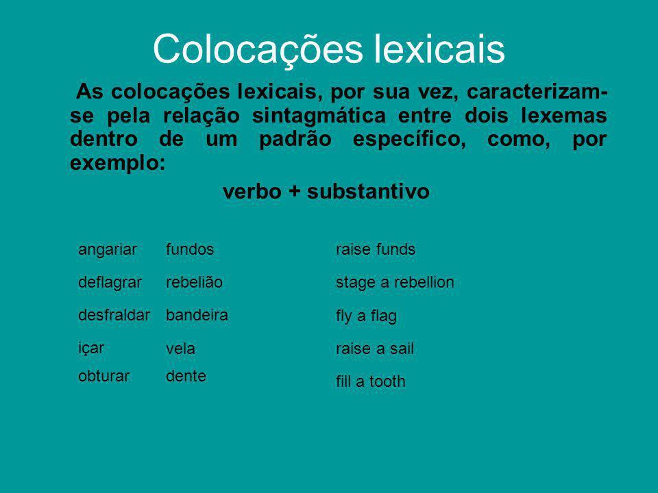 Colocações lexicais As colocações lexicais, por sua vez, caracterizam- se pela relação sintagmática entre dois lexemas dentro de um padrão específico,