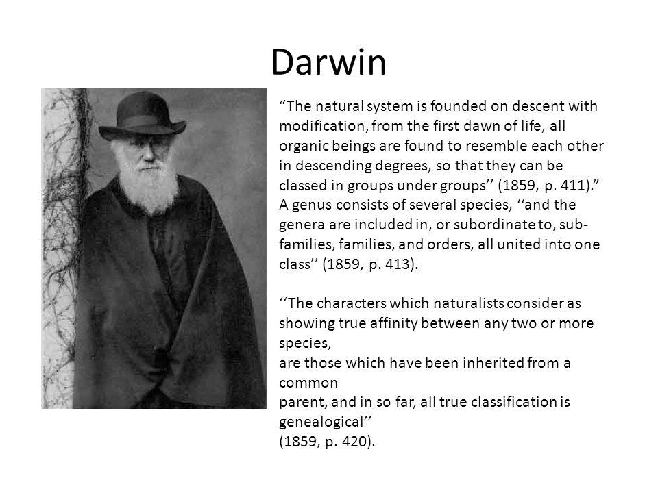 "Darwin ""The natural system is founded on descent with modification, from the first dawn of life, all organic beings are found to resemble each other i"