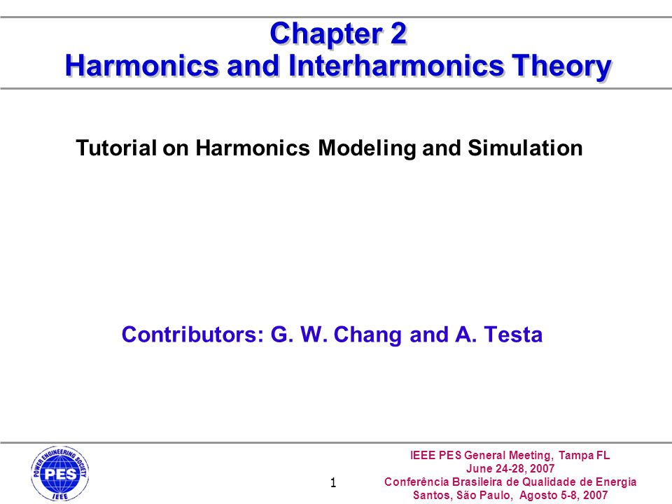 IEEE PES General Meeting, Tampa FL June 24-28, 2007 Conferência Brasileira de Qualidade de Energia Santos, São Paulo, Agosto 5-8, 2007 2 Outline Introduction Fourier Series and Analysis Basic Definition of Harmonic and Interharmonic Quantities Harmonic and Interharmonic Indices Power Factor under Distorted Situation Power System Response to Harmonics and Interharmonics Solutions to Harmonics and Interharmonics Summary