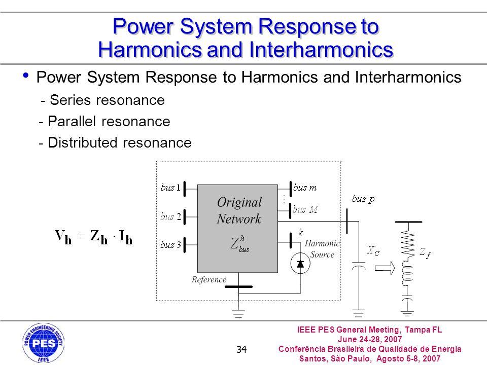 IEEE PES General Meeting, Tampa FL June 24-28, 2007 Conferência Brasileira de Qualidade de Energia Santos, São Paulo, Agosto 5-8, 2007 34 Power System